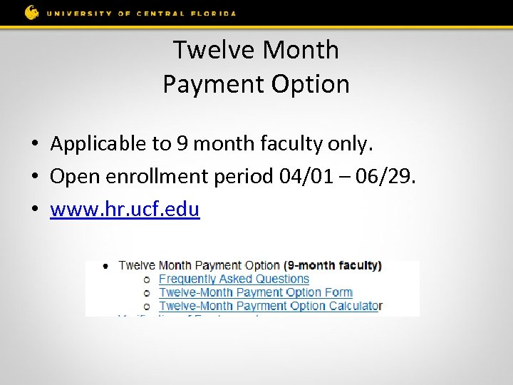Twelve Month Payment Option • Applicable to 9 month faculty only. • Open enrollment
