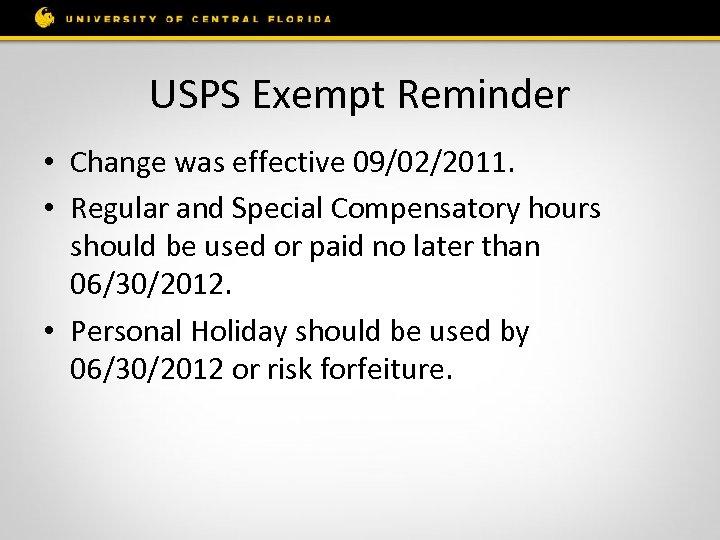 USPS Exempt Reminder • Change was effective 09/02/2011. • Regular and Special Compensatory hours