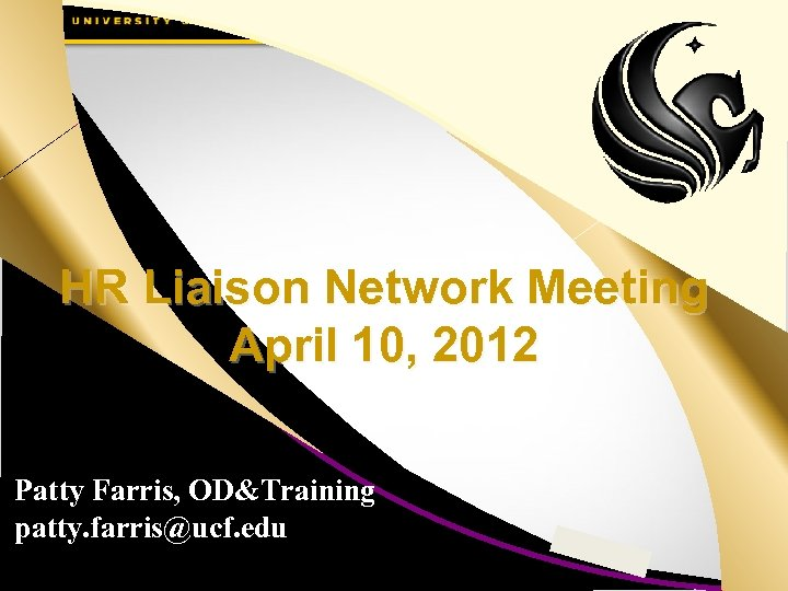 HR Liaison Network Meeting April 10, 2012 Patty Farris, OD&Training patty. farris@ucf. edu