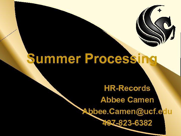 d Summer Processing HR-Records Abbee Camen Abbee. Camen@ucf. edu 407 -823 -6382