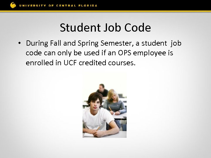 Student Job Code • During Fall and Spring Semester, a student job code can