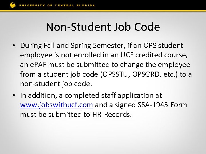 Non-Student Job Code • During Fall and Spring Semester, if an OPS student employee