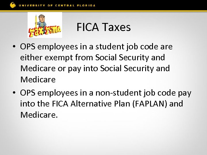 FICA Taxes • OPS employees in a student job code are either exempt from