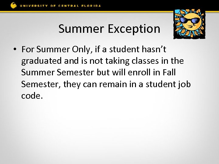 Summer Exception • For Summer Only, if a student hasn't graduated and is not
