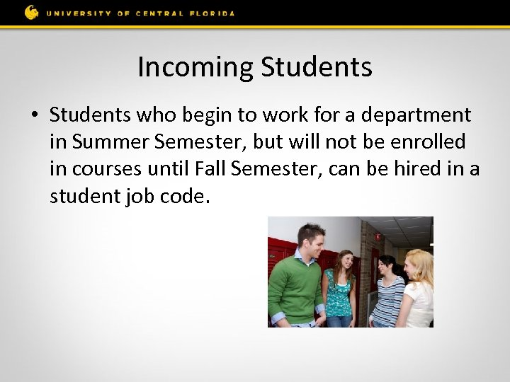 Incoming Students • Students who begin to work for a department in Summer Semester,