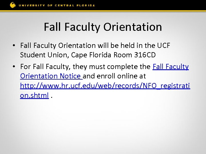 Fall Faculty Orientation • Fall Faculty Orientation will be held in the UCF Student