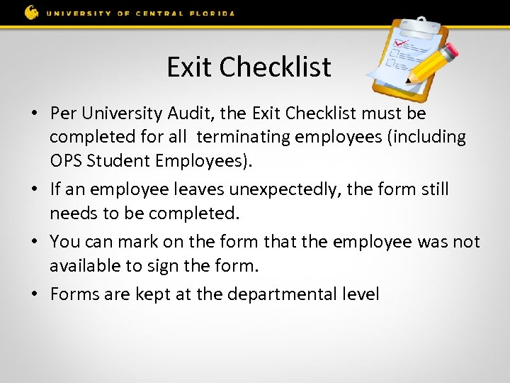 Exit Checklist • Per University Audit, the Exit Checklist must be completed for all