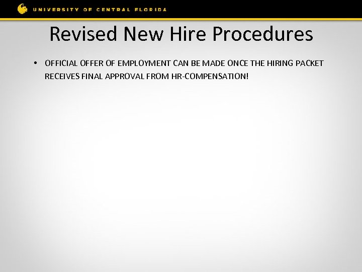 Revised New Hire Procedures • OFFICIAL OFFER OF EMPLOYMENT CAN BE MADE ONCE THE