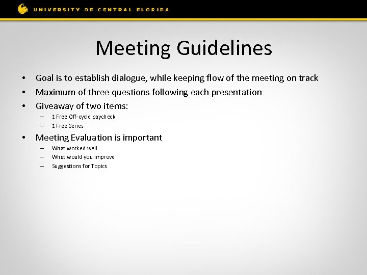 Meeting Guidelines • • • Goal is to establish dialogue, while keeping flow of