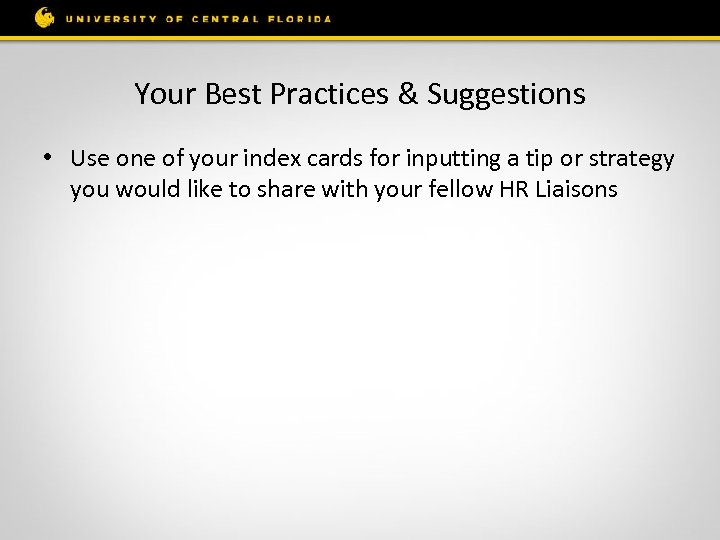 Your Best Practices & Suggestions • Use one of your index cards for inputting