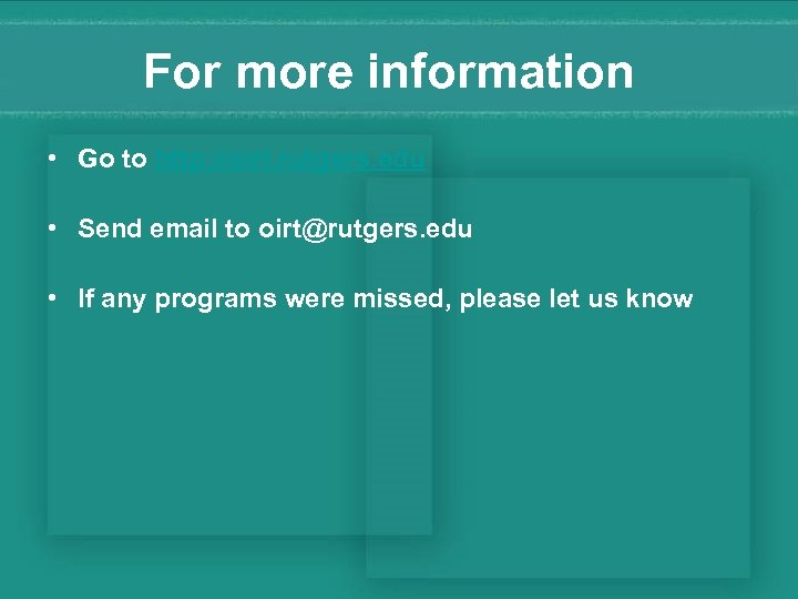 For more information • Go to http: //oirt. rutgers. edu • Send email to