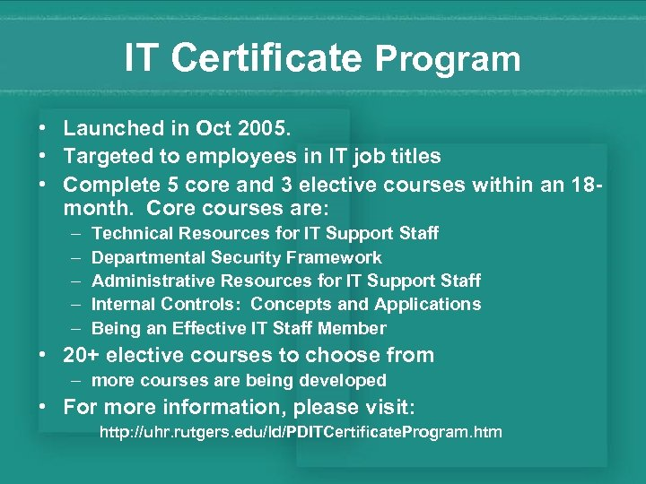 IT Certificate Program • Launched in Oct 2005. • Targeted to employees in IT