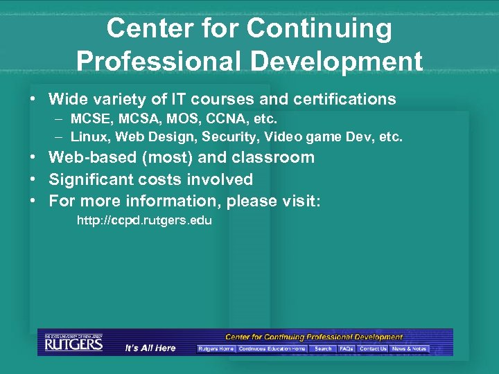 Center for Continuing Professional Development • Wide variety of IT courses and certifications –