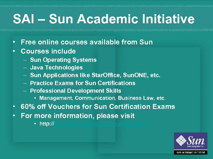 SAI – Sun Academic Initiative • Free online courses available from Sun • Courses
