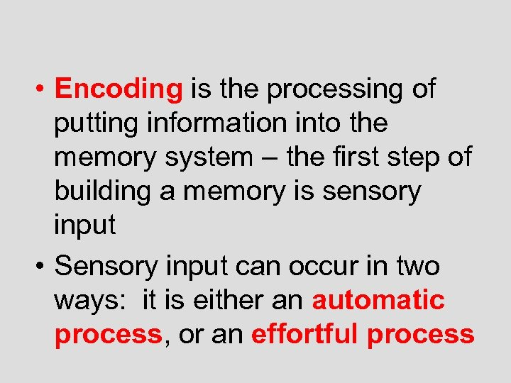 • Encoding is the processing of putting information into the memory system –
