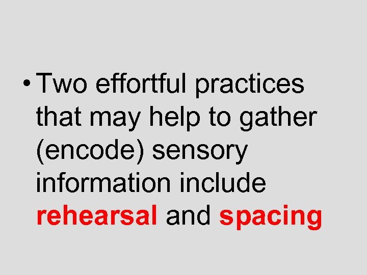 • Two effortful practices that may help to gather (encode) sensory information include