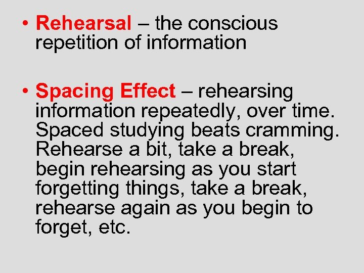 • Rehearsal – the conscious repetition of information • Spacing Effect – rehearsing