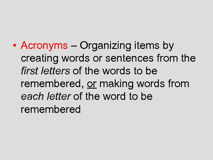 • Acronyms – Organizing items by creating words or sentences from the first