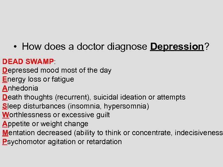 • How does a doctor diagnose Depression? DEAD SWAMP: Depressed mood most of