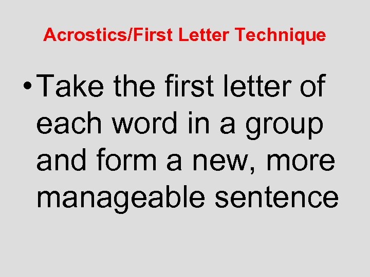 Acrostics/First Letter Technique • Take the first letter of each word in a group