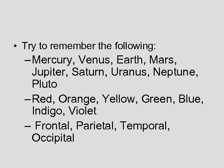 • Try to remember the following: – Mercury, Venus, Earth, Mars, Jupiter, Saturn,