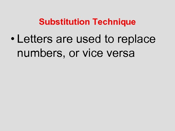 Substitution Technique • Letters are used to replace numbers, or vice versa