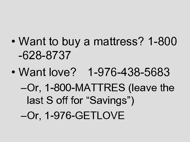 • Want to buy a mattress? 1 -800 -628 -8737 • Want love?