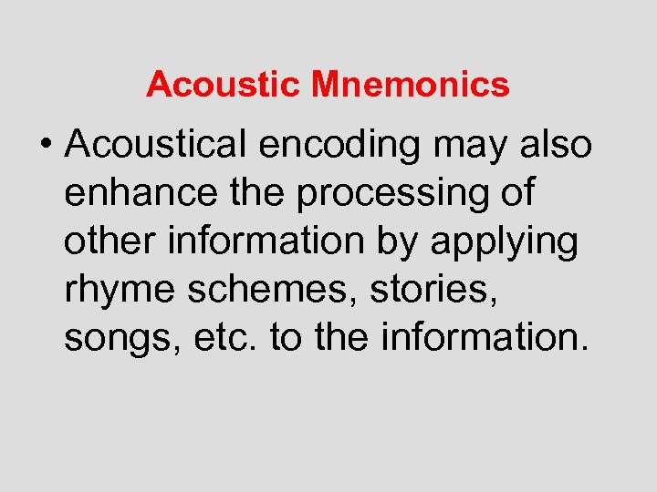Acoustic Mnemonics • Acoustical encoding may also enhance the processing of other information by