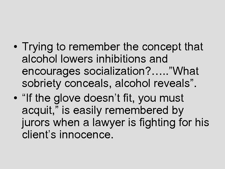 • Trying to remember the concept that alcohol lowers inhibitions and encourages socialization?