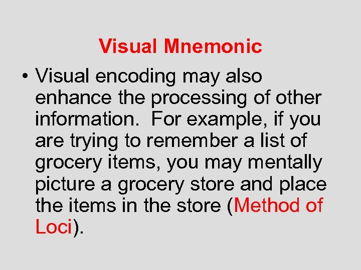 Visual Mnemonic • Visual encoding may also enhance the processing of other information. For