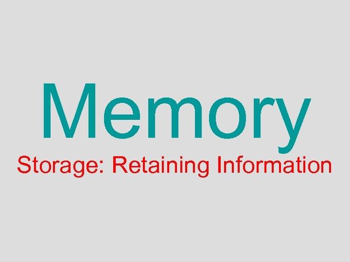 Memory Storage: Retaining Information
