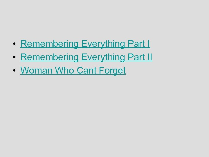 • Remembering Everything Part II • Woman Who Cant Forget