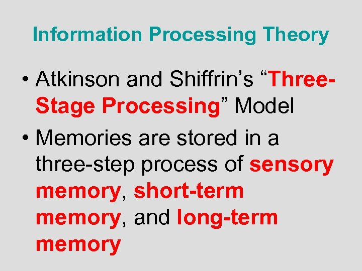 """Information Processing Theory • Atkinson and Shiffrin's """"Three. Stage Processing"""" Model • Memories are"""