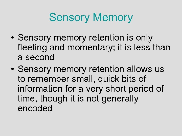 Sensory Memory • Sensory memory retention is only fleeting and momentary; it is less