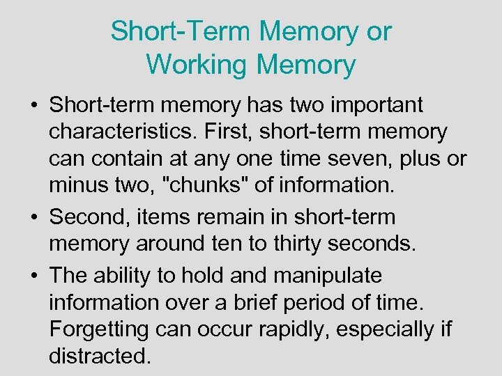 Short-Term Memory or Working Memory • Short-term memory has two important characteristics. First, short-term