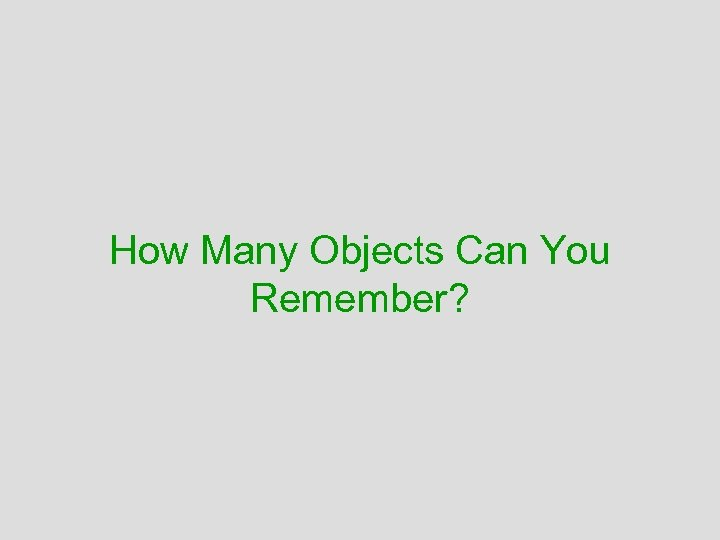 How Many Objects Can You Remember?