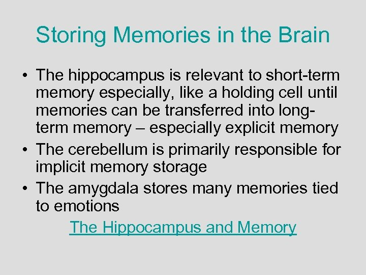 Storing Memories in the Brain • The hippocampus is relevant to short-term memory especially,