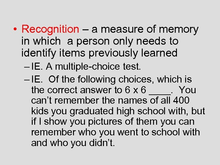 • Recognition – a measure of memory in which a person only needs