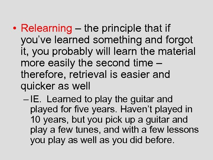 • Relearning – the principle that if you've learned something and forgot it,