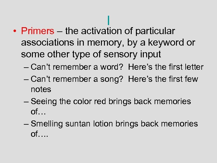 l • Primers – the activation of particular associations in memory, by a keyword
