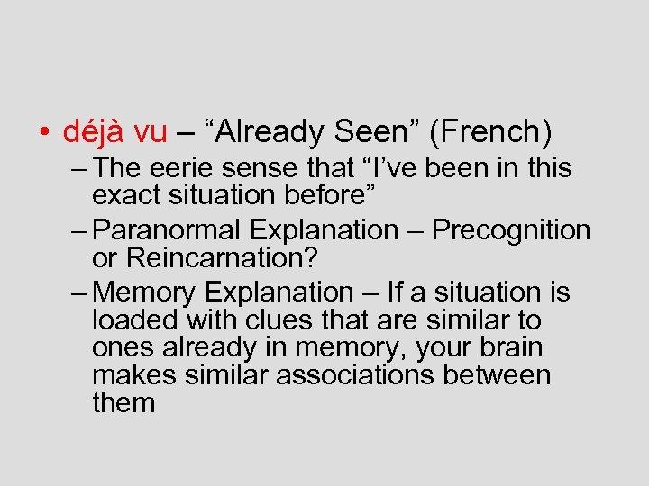 "• déjà vu – ""Already Seen"" (French) – The eerie sense that ""I've"