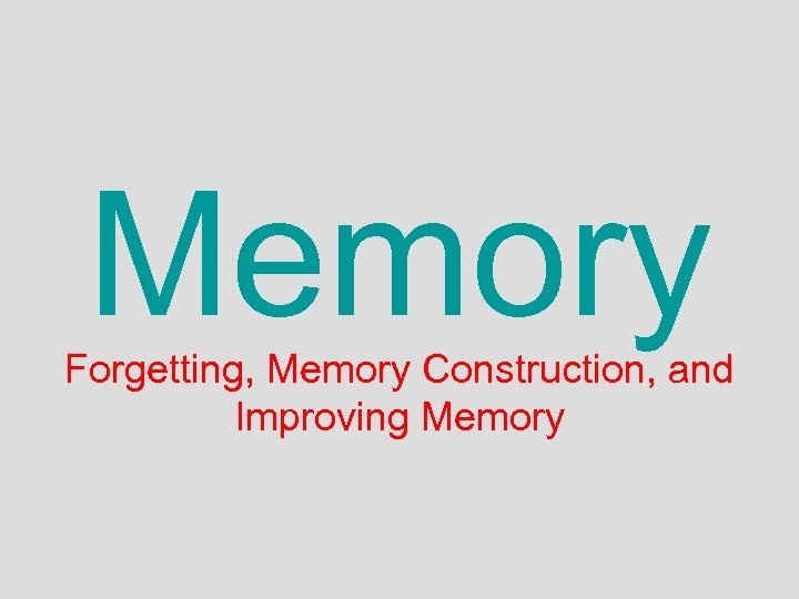 Memory Forgetting, Memory Construction, and Improving Memory
