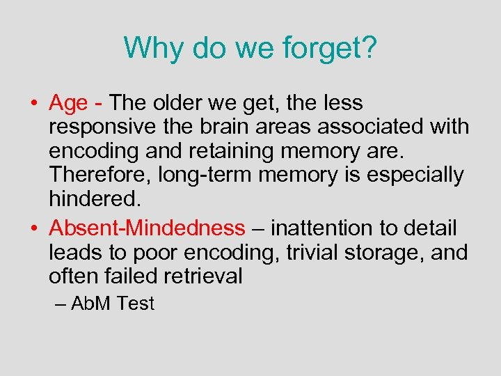 Why do we forget? • Age - The older we get, the less responsive