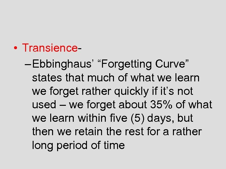"""• Transience– Ebbinghaus' """"Forgetting Curve"""" states that much of what we learn we"""