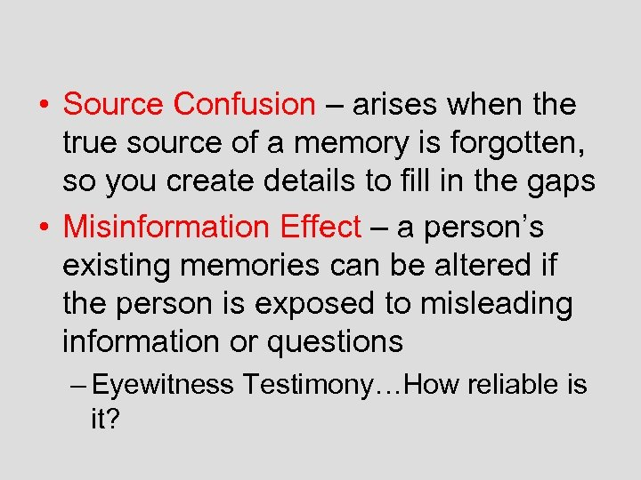 • Source Confusion – arises when the true source of a memory is