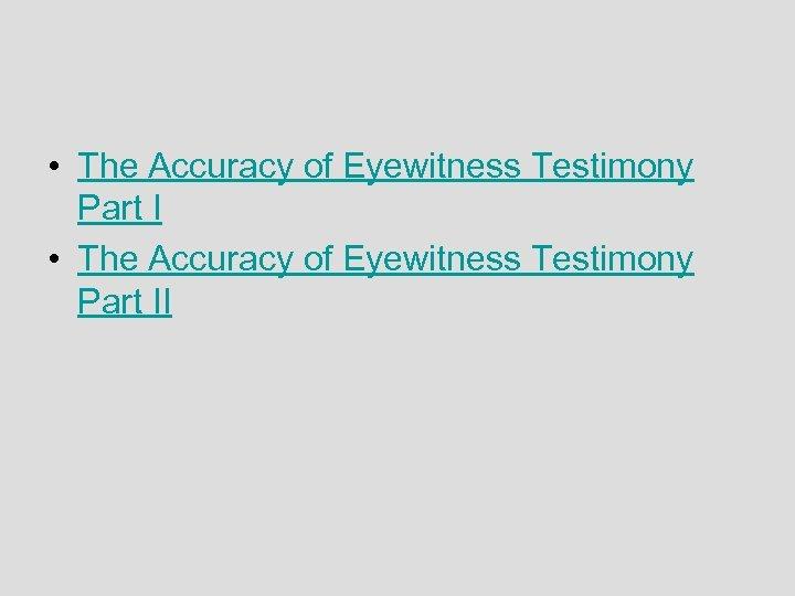 • The Accuracy of Eyewitness Testimony Part II