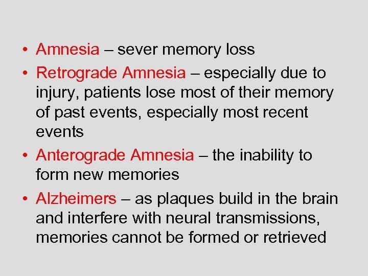 • Amnesia – sever memory loss • Retrograde Amnesia – especially due to