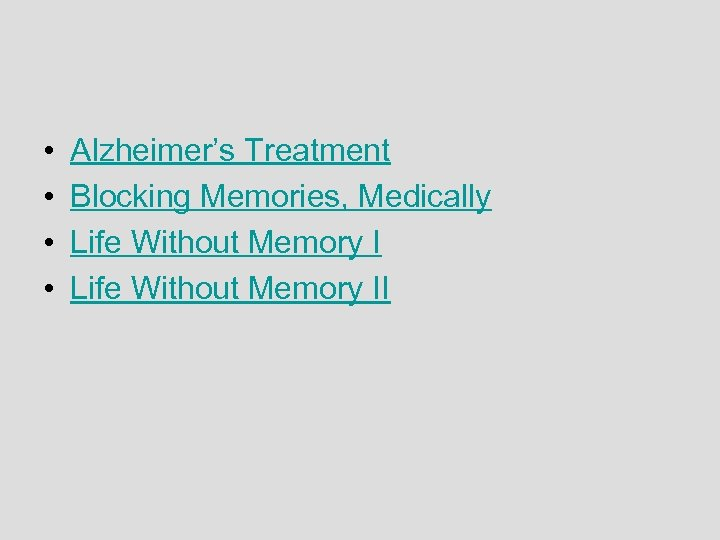• • Alzheimer's Treatment Blocking Memories, Medically Life Without Memory II