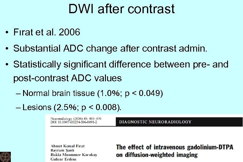 DWI after contrast • Fırat et al. 2006 • Substantial ADC change after contrast