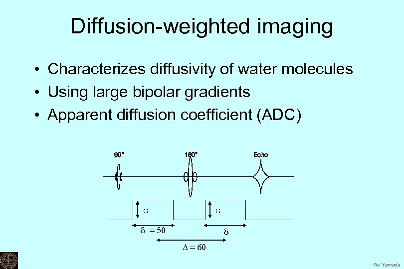 Diffusion-weighted imaging • Characterizes diffusivity of water molecules • Using large bipolar gradients •